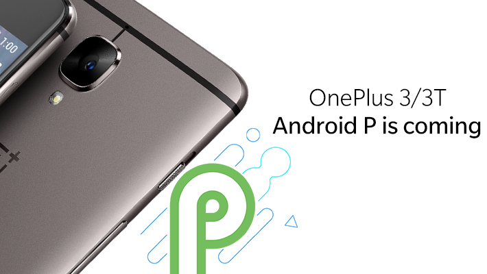 OnePlus Confirms OnePlus 3, 3T Will See Android P Update